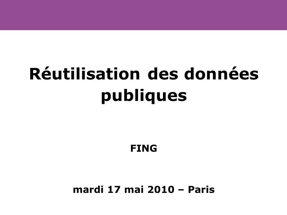 Réutilisation des données publiques FING mardi 17 mai 2010 – Paris