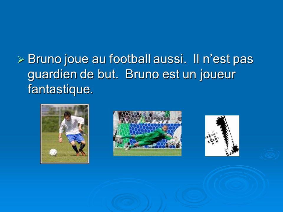 Bruno joue au football aussi. Il n'est pas guardien de but