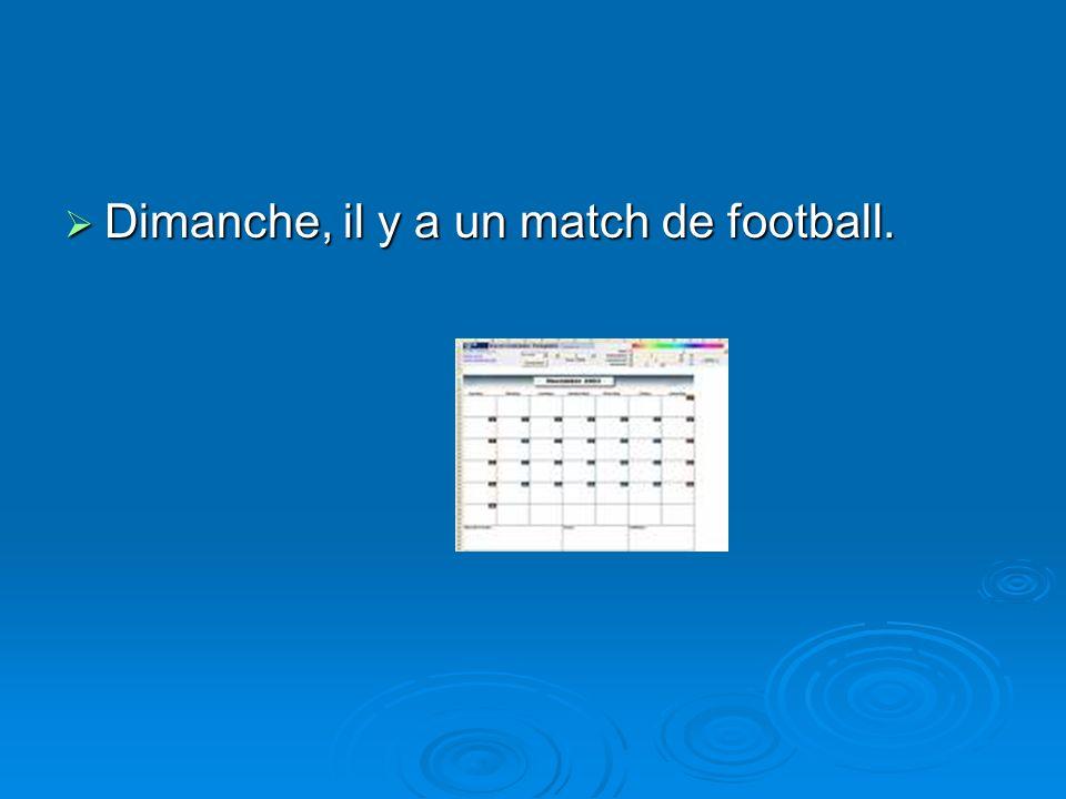 Dimanche, il y a un match de football.