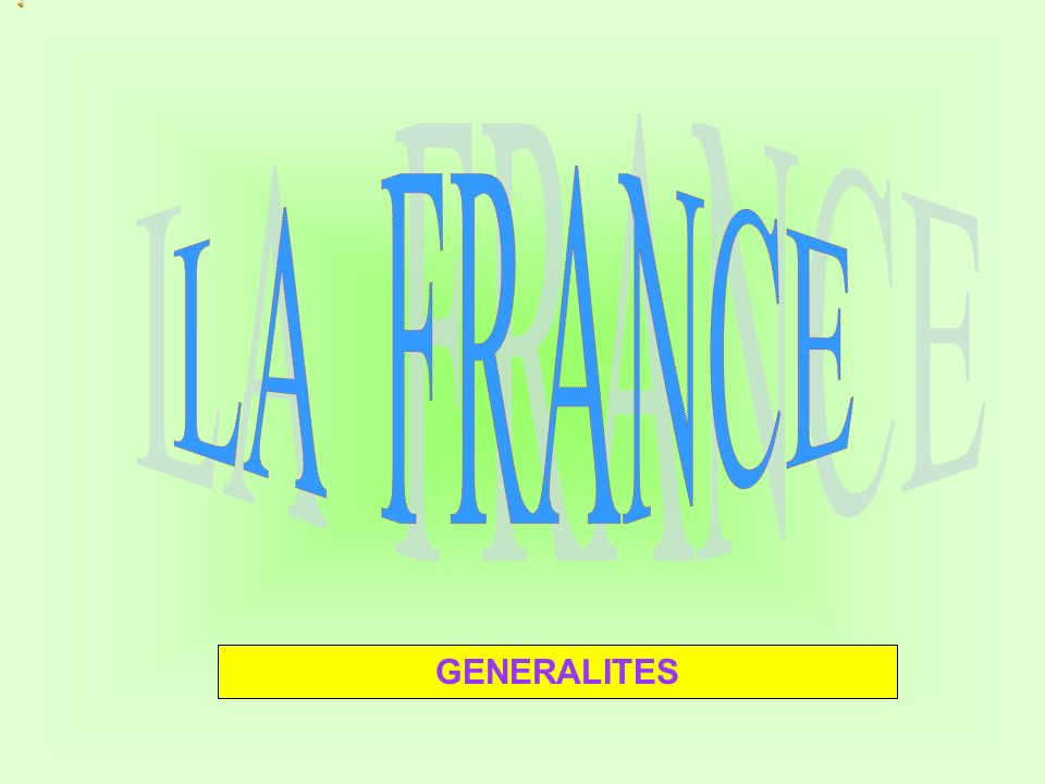 LA FRANCE GENERALITES