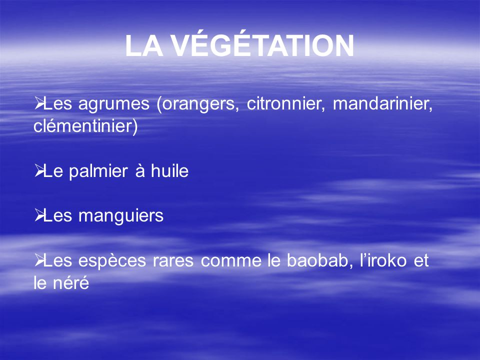 LA VÉGÉTATION Les agrumes (orangers, citronnier, mandarinier, clémentinier) Le palmier à huile. Les manguiers.