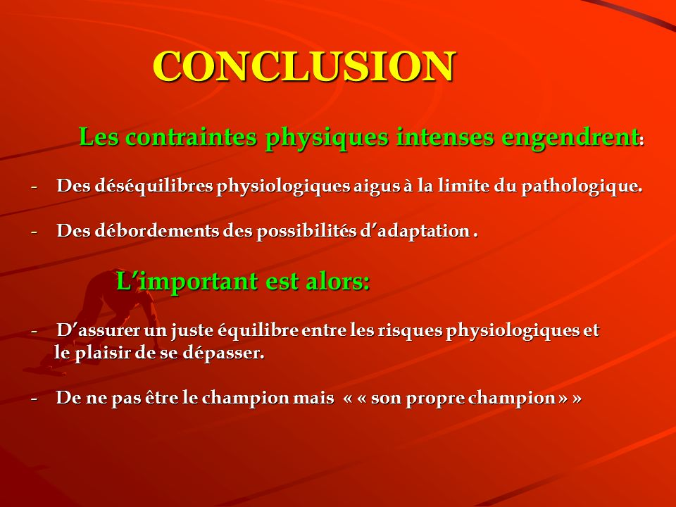 CONCLUSION Les contraintes physiques intenses engendrent: