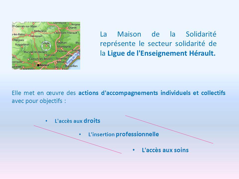 La Maison de la Solidarité représente le secteur solidarité de la Ligue de l Enseignement Hérault.