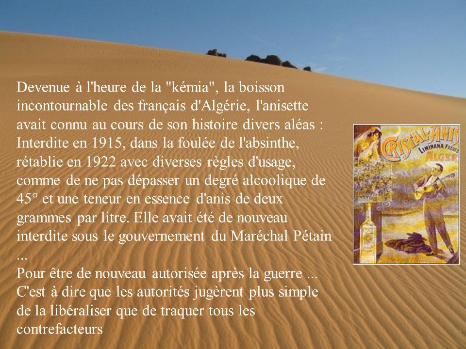 Devenue à l heure de la kémia , la boisson incontournable des français d Algérie, l anisette avait connu au cours de son histoire divers aléas :