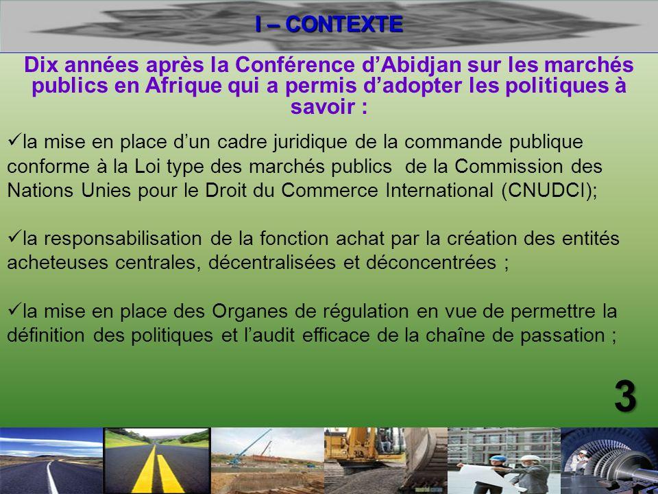 I – CONTEXTE Dix années après la Conférence d'Abidjan sur les marchés publics en Afrique qui a permis d'adopter les politiques à savoir :