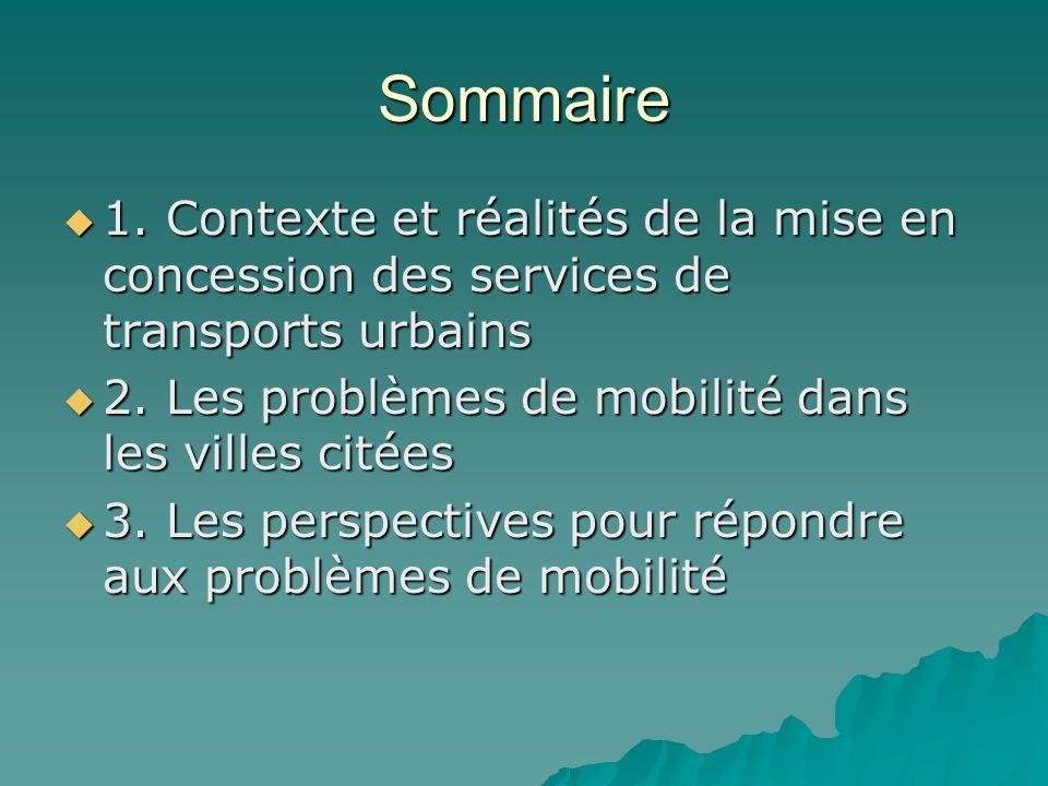 Sommaire 1. Contexte et réalités de la mise en concession des services de transports urbains. 2. Les problèmes de mobilité dans les villes citées.