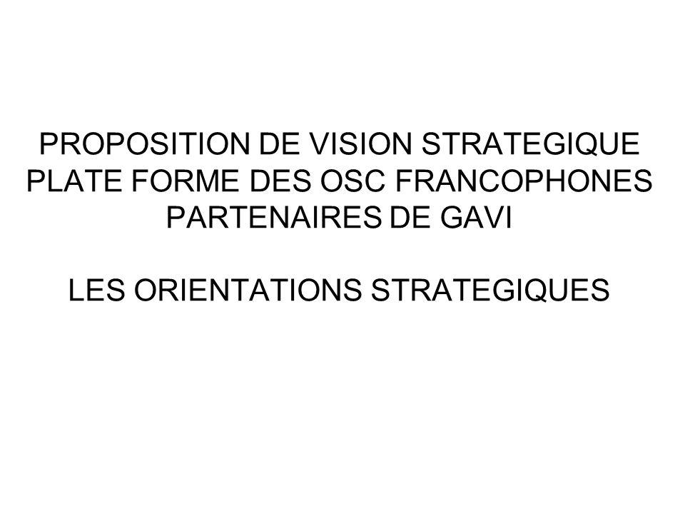 PROPOSITION DE VISION STRATEGIQUE PLATE FORME DES OSC FRANCOPHONES PARTENAIRES DE GAVI LES ORIENTATIONS STRATEGIQUES