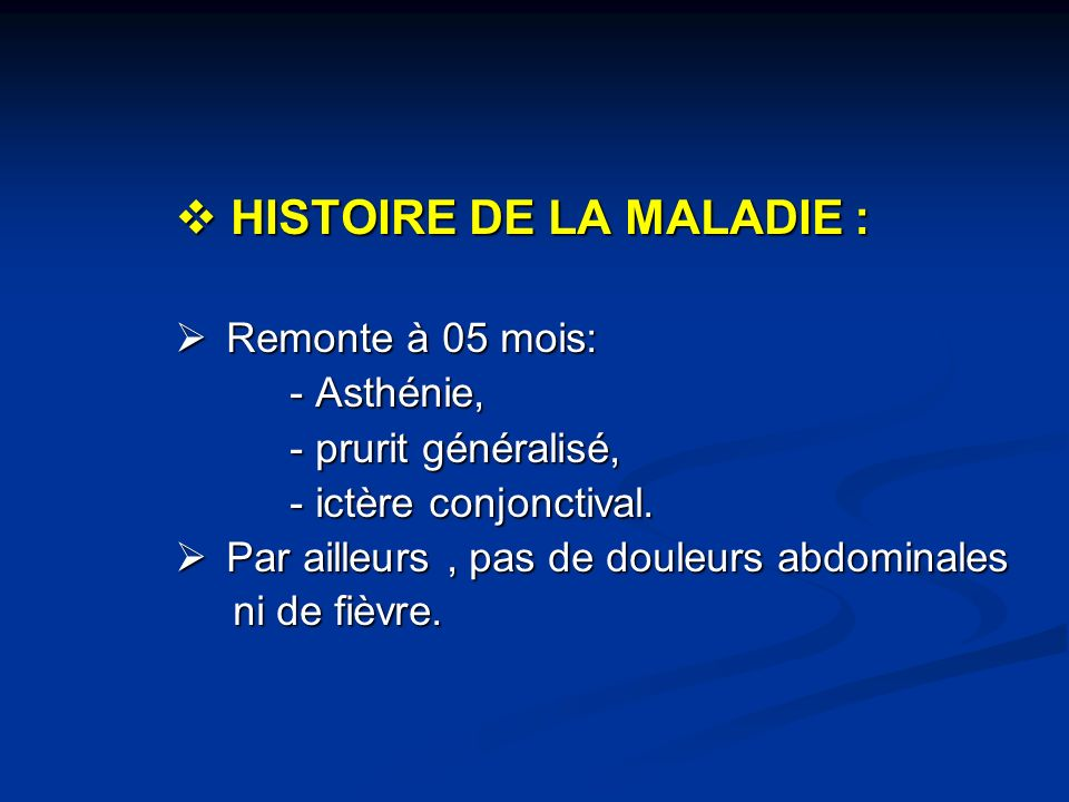 HISTOIRE DE LA MALADIE :