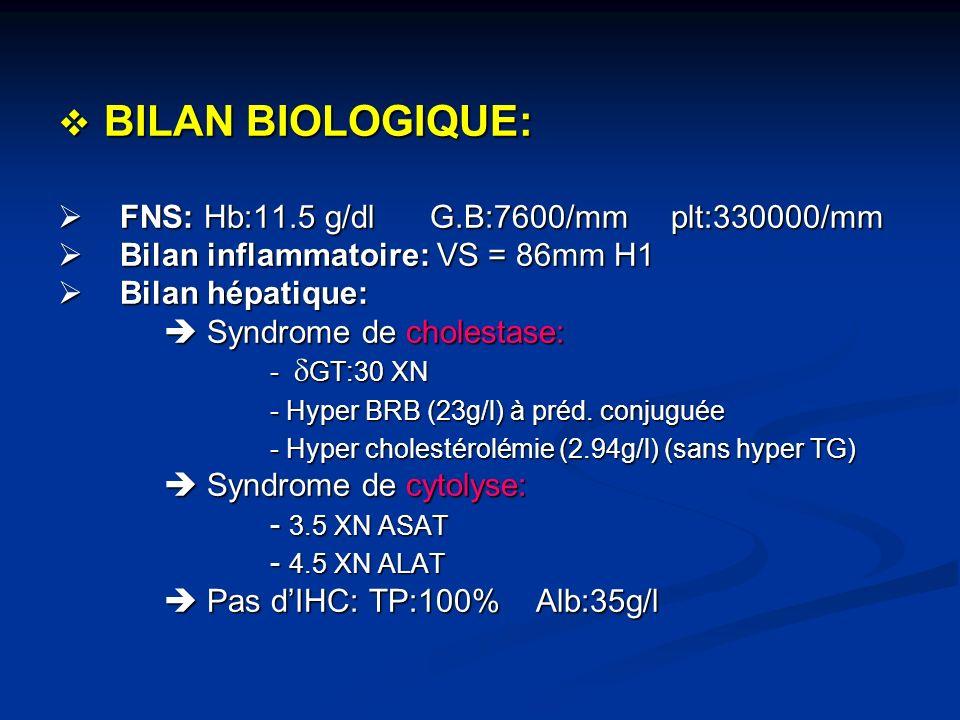 BILAN BIOLOGIQUE: FNS: Hb:11.5 g/dl G.B:7600/mm plt:330000/mm