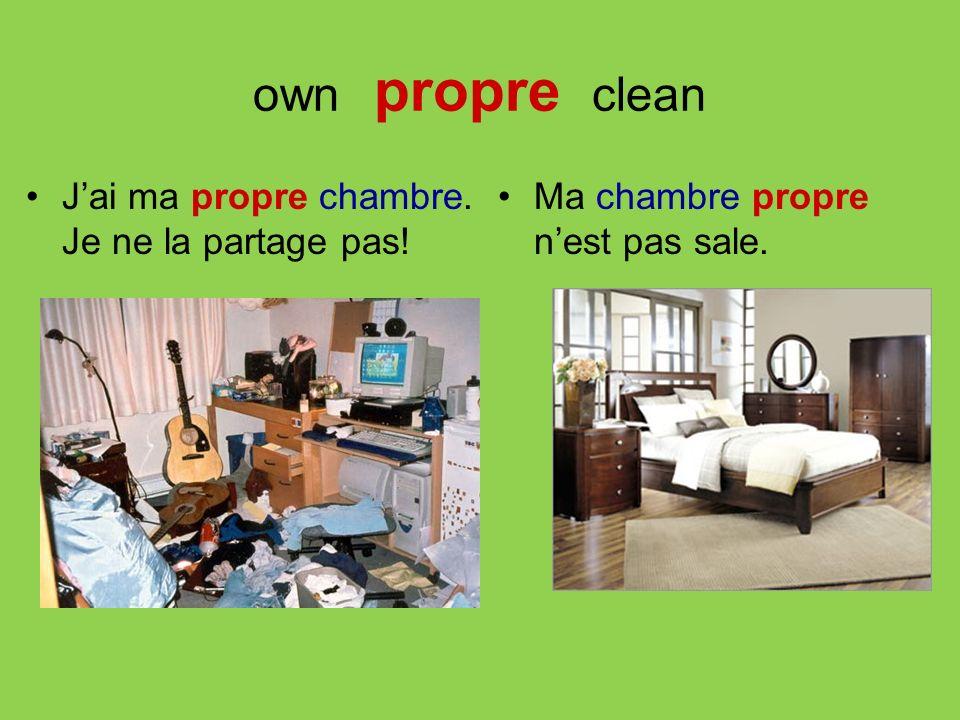 own propre clean J'ai ma propre chambre. Je ne la partage pas!