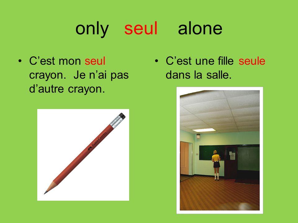 only seul alone C'est mon seul crayon. Je n'ai pas d'autre crayon.