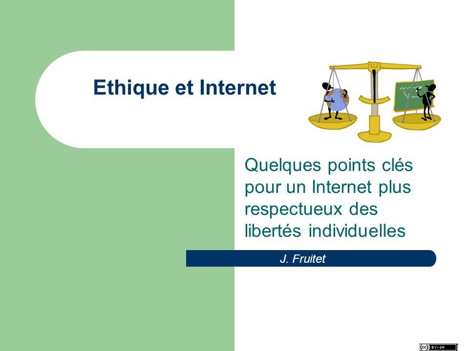 Ethique et Internet Quelques points clés pour un Internet plus respectueux des libertés individuelles.