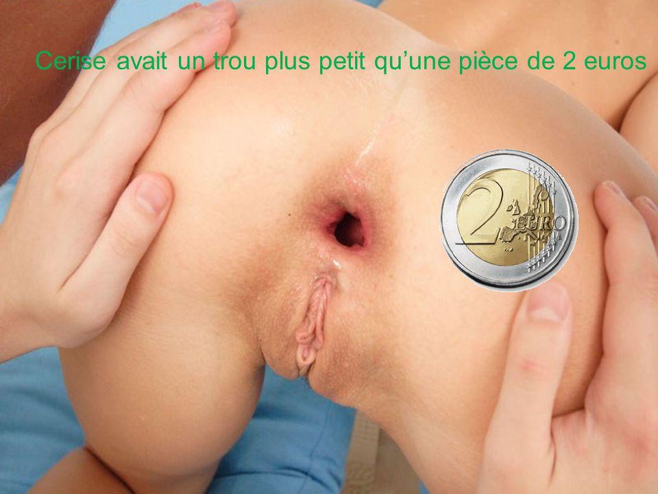 Cerise avait un trou plus petit qu'une pièce de 2 euros