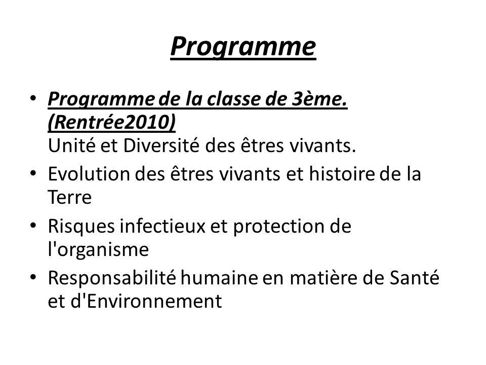 Programme Programme de la classe de 3ème. (Rentrée2010) Unité et Diversité des êtres vivants. Evolution des êtres vivants et histoire de la Terre.