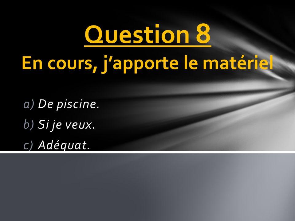 Question 8 En cours, j'apporte le matériel