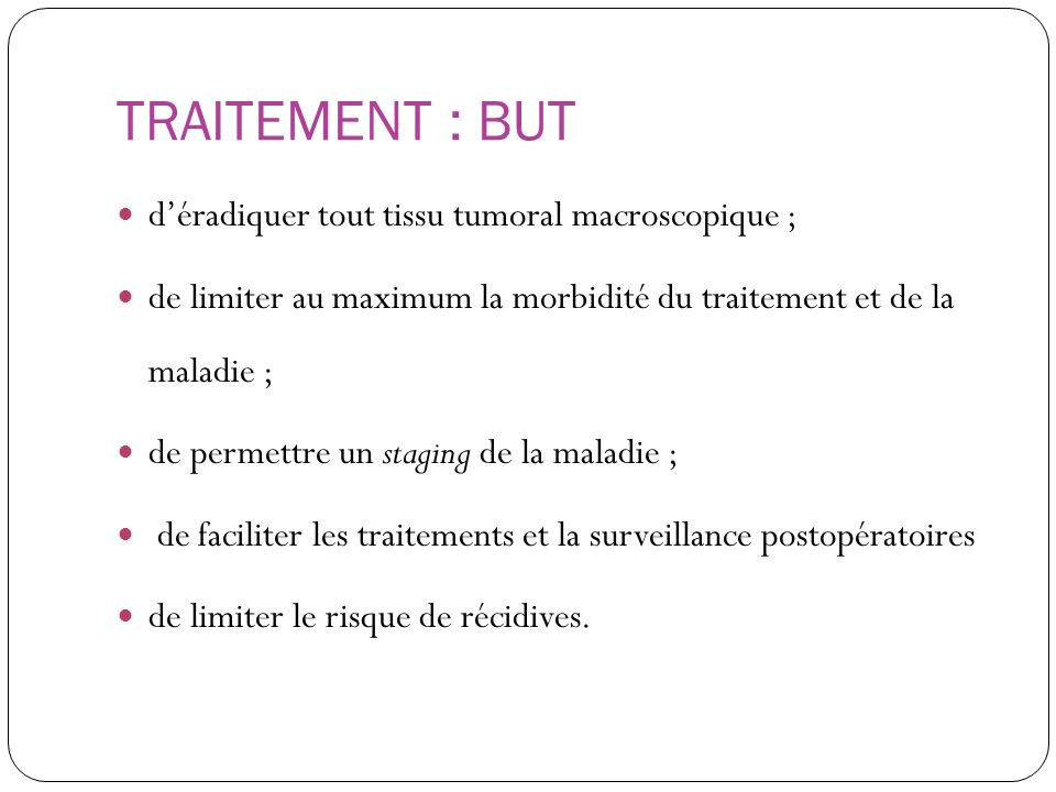 TRAITEMENT : BUT d'éradiquer tout tissu tumoral macroscopique ;
