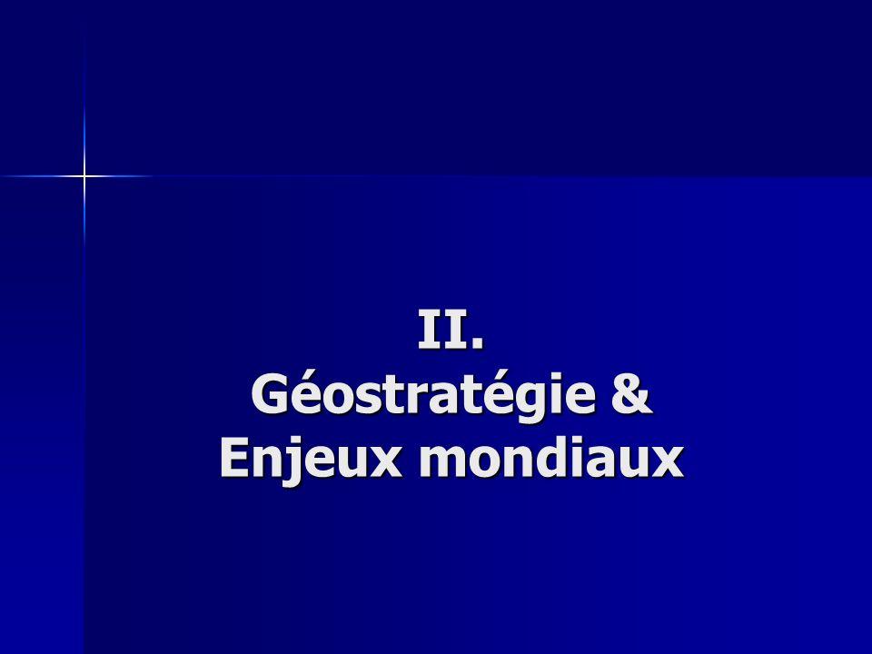 II. Géostratégie & Enjeux mondiaux