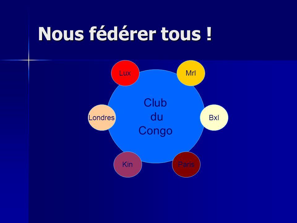 Nous fédérer tous ! Lux Mrl Club du Congo Londres Bxl Kin Paris