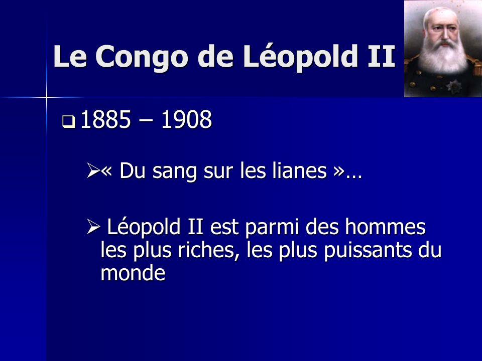 Le Congo de Léopold II 1885 – 1908 « Du sang sur les lianes »…