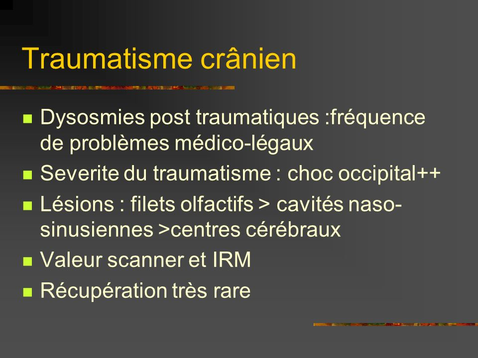 Traumatisme crânien Dysosmies post traumatiques :fréquence de problèmes médico-légaux. Severite du traumatisme : choc occipital++