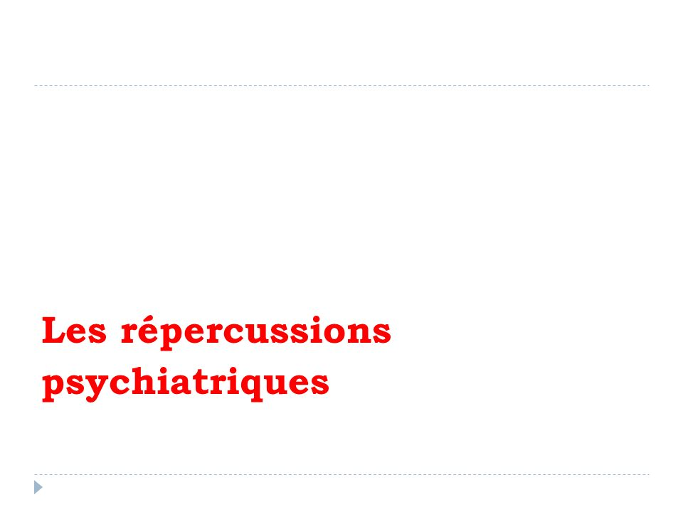 Les répercussions psychiatriques