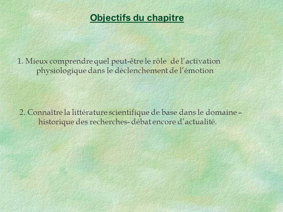 Objectifs du chapitre 1. Mieux comprendre quel peut-être le rôle de l'activation physiologique dans le déclenchement de l'émotion.