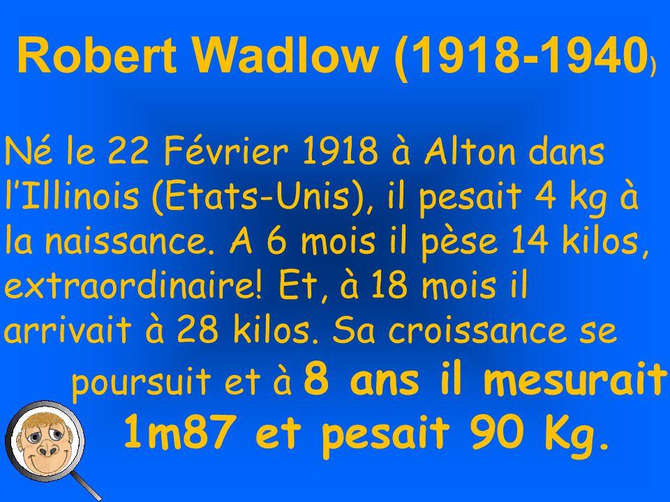 Robert Wadlow (1918-1940) 1m87 et pesait 90 Kg.