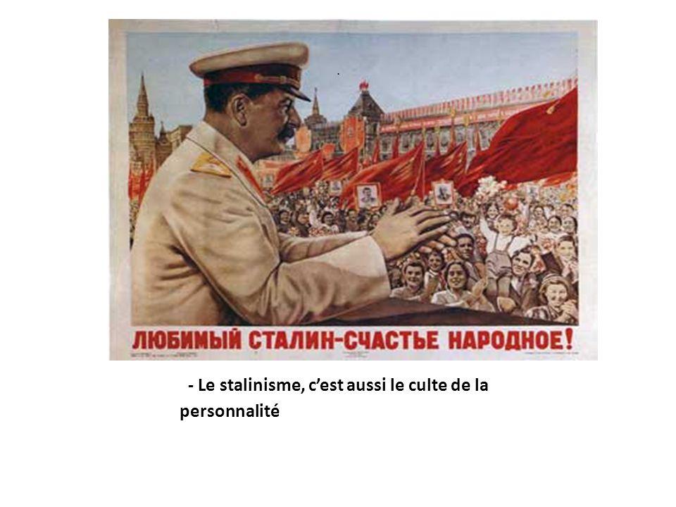 - Le stalinisme, c'est aussi le culte de la personnalité