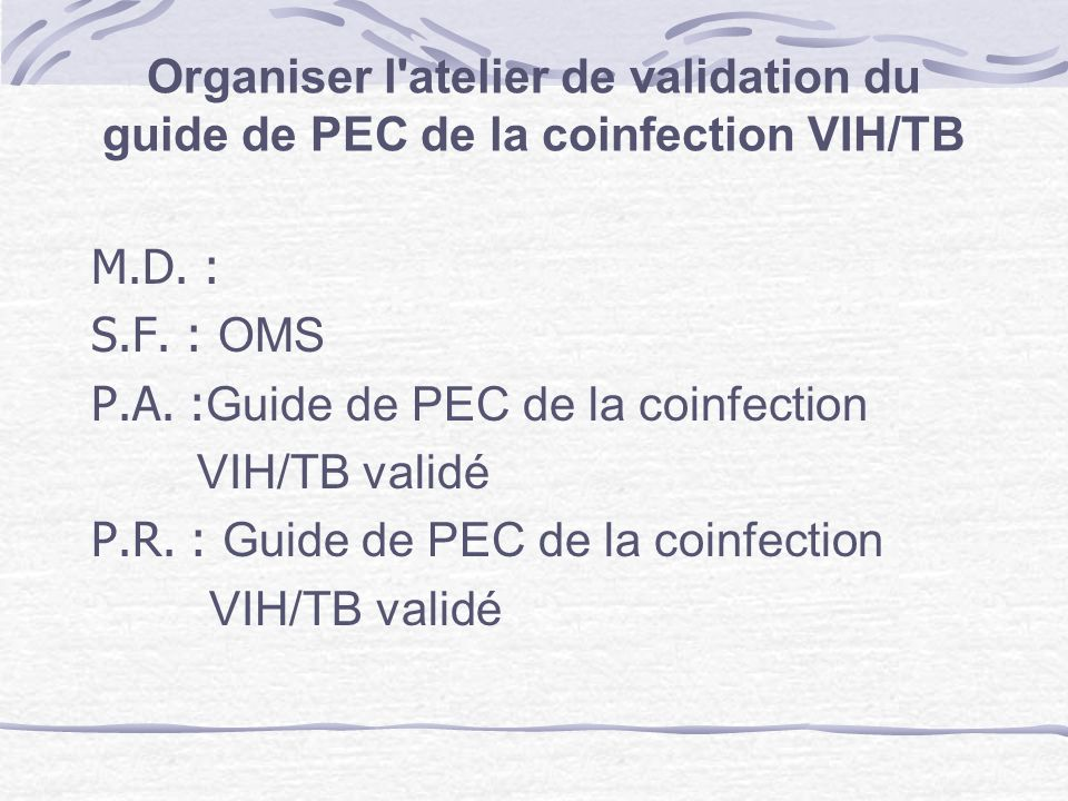 Organiser l atelier de validation du guide de PEC de la coinfection VIH/TB