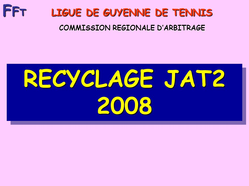 RECYCLAGE JAT2 2008 FFT LIGUE DE GUYENNE DE TENNIS