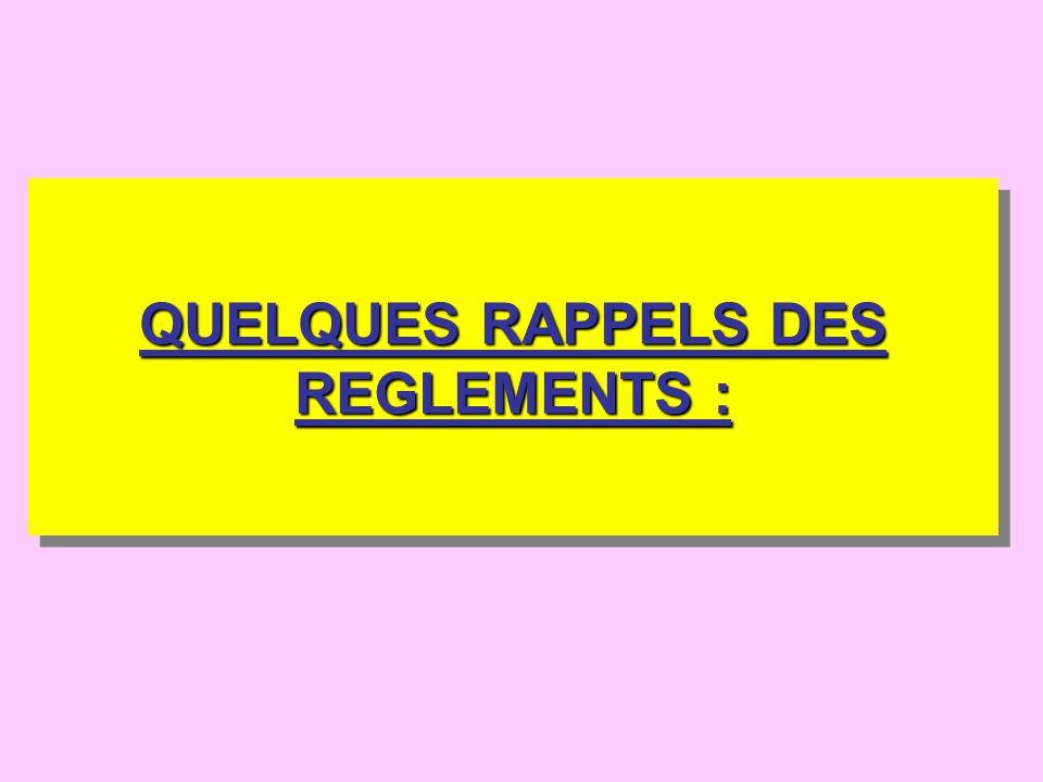 QUELQUES RAPPELS DES REGLEMENTS :