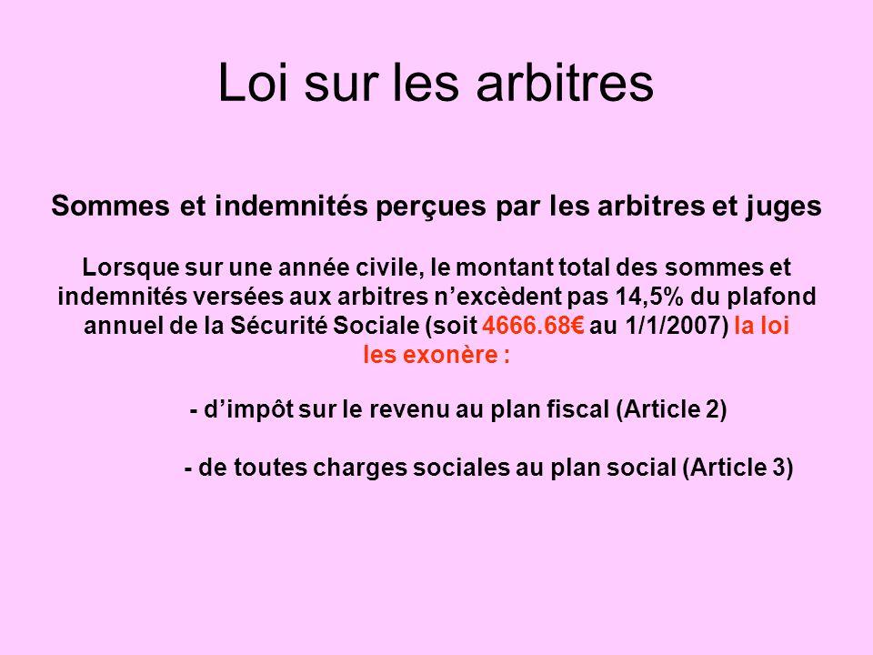 Loi sur les arbitres Sommes et indemnités perçues par les arbitres et juges. Lorsque sur une année civile, le montant total des sommes et.