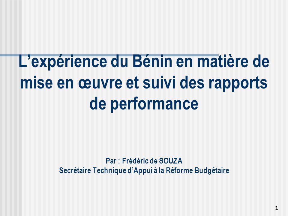 L'expérience du Bénin en matière de mise en œuvre et suivi des rapports de performance Par : Frédéric de SOUZA Secrétaire Technique d'Appui à la Réforme Budgétaire