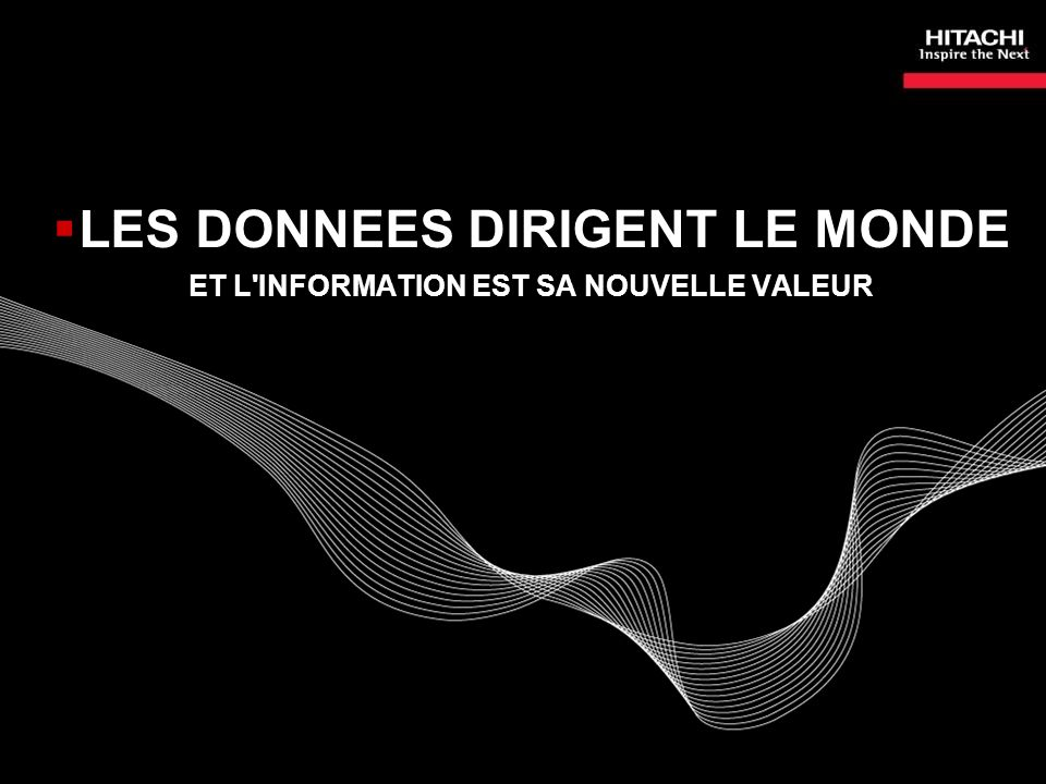 LES DONNEES DIRIGENT LE MONDE ET L INFORMATION EST SA NOUVELLE VALEUR