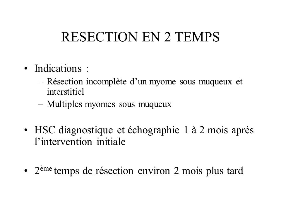 RESECTION EN 2 TEMPS Indications :