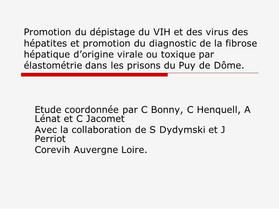 Promotion du dépistage du VIH et des virus des hépatites et promotion du diagnostic de la fibrose hépatique d'origine virale ou toxique par élastométrie dans les prisons du Puy de Dôme.