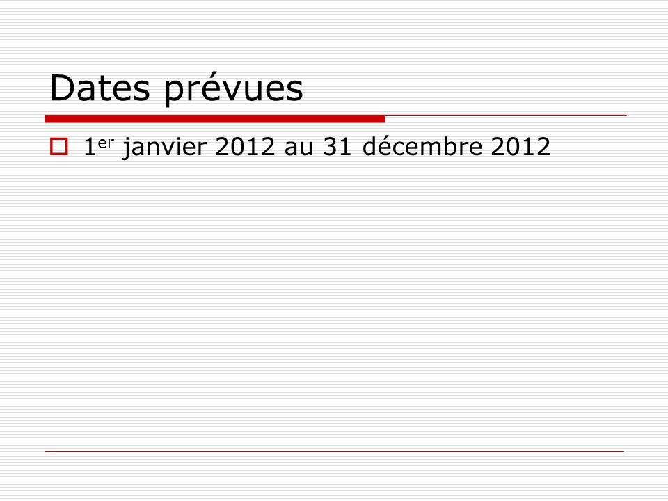 Dates prévues 1er janvier 2012 au 31 décembre 2012