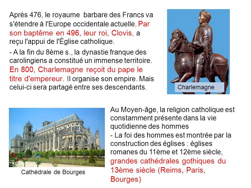 Après 476, le royaume barbare des Francs va s étendre à l Europe occidentale actuelle. Par son baptême en 496, leur roi, Clovis, a reçu l appui de l Église catholique.