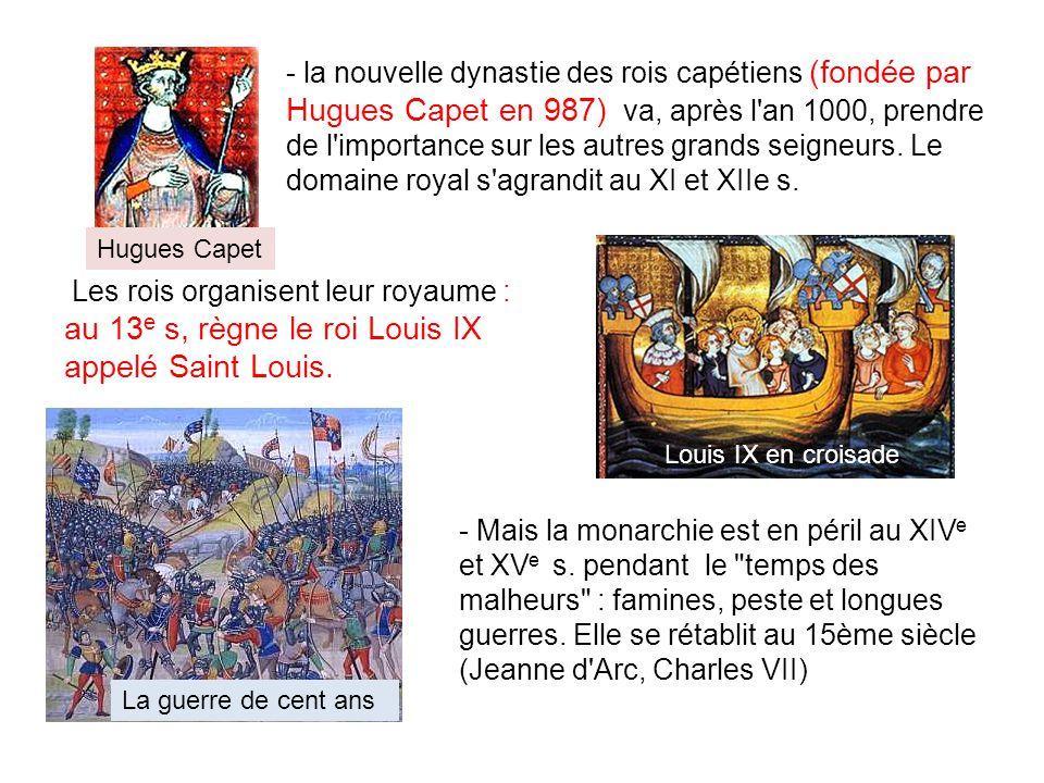 la nouvelle dynastie des rois capétiens (fondée par Hugues Capet en 987) va, après l an 1000, prendre de l importance sur les autres grands seigneurs. Le domaine royal s agrandit au XI et XIIe s.