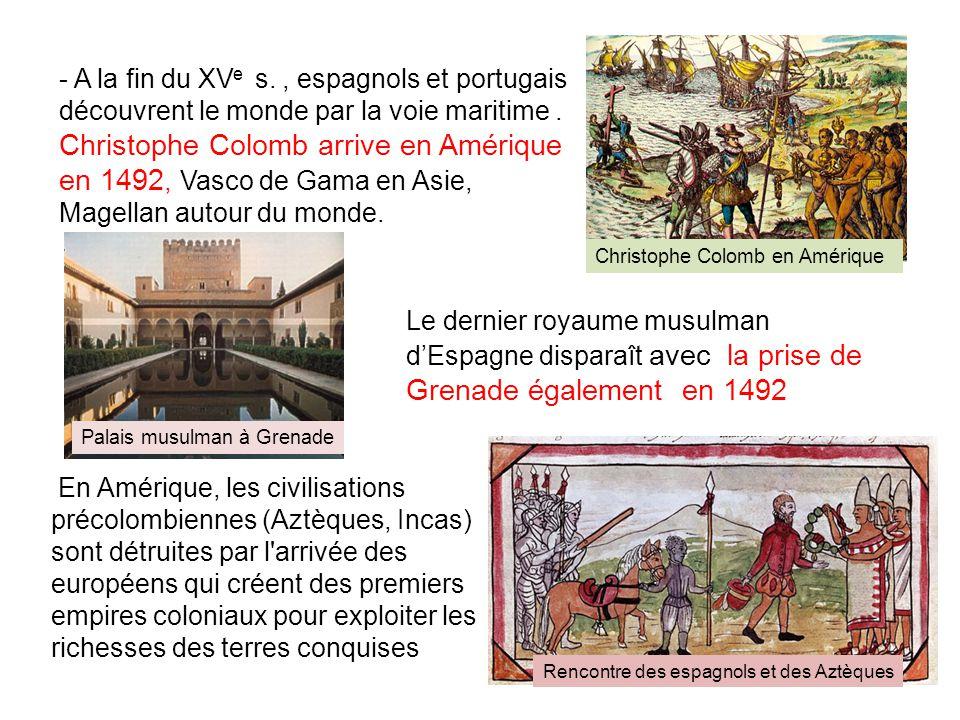 - A la fin du XVe s. , espagnols et portugais découvrent le monde par la voie maritime . Christophe Colomb arrive en Amérique en 1492, Vasco de Gama en Asie, Magellan autour du monde.