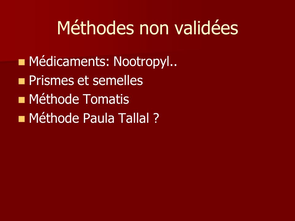 Méthodes non validées Médicaments: Nootropyl.. Prismes et semelles