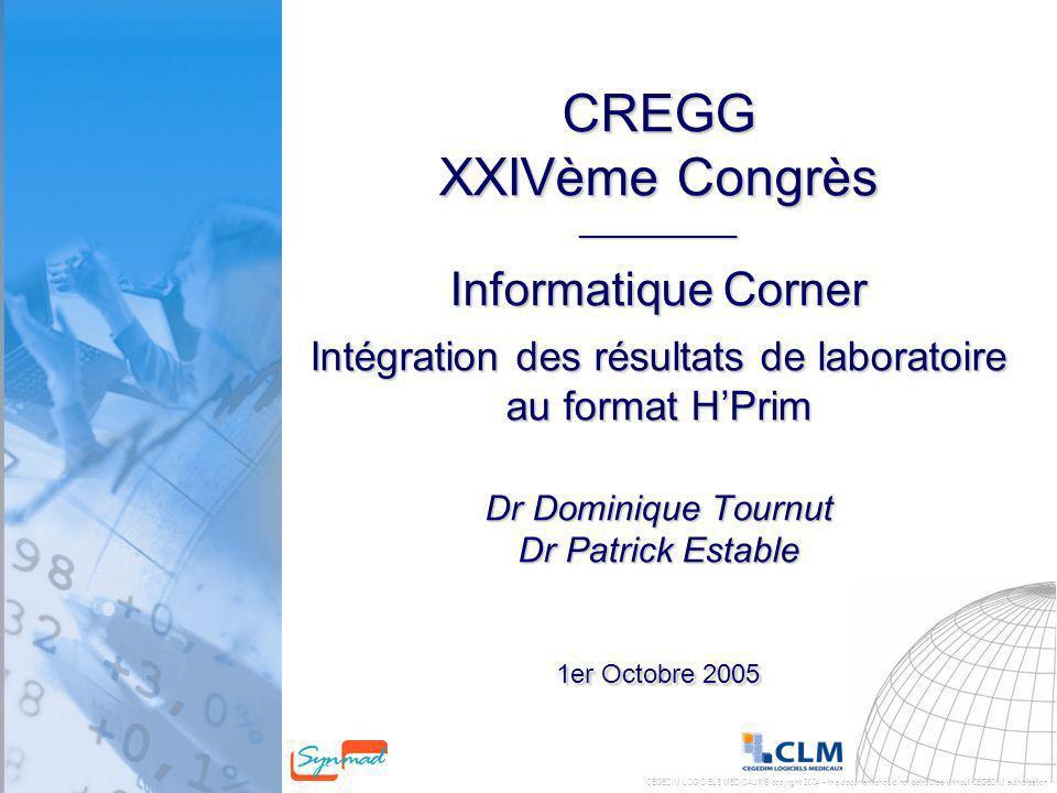 CREGG XXIVème Congrès ___________ Informatique Corner Intégration des résultats de laboratoire au format H'Prim Dr Dominique Tournut Dr Patrick Estable 1er Octobre 2005