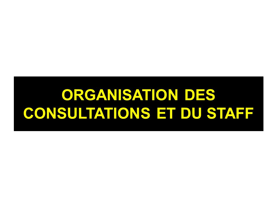 ORGANISATION DES CONSULTATIONS ET DU STAFF