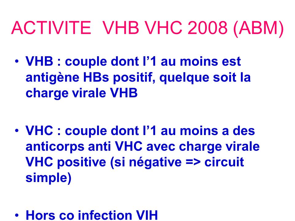 ACTIVITE VHB VHC 2008 (ABM) VHB : couple dont l'1 au moins est antigène HBs positif, quelque soit la charge virale VHB.