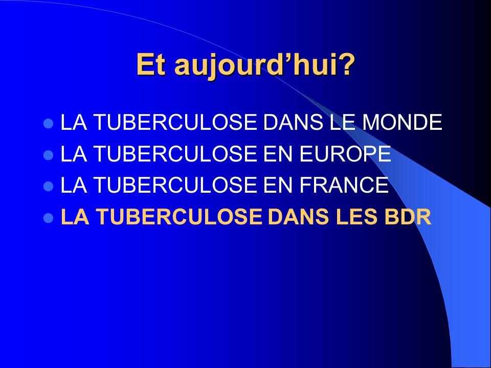 Et aujourd'hui LA TUBERCULOSE DANS LE MONDE LA TUBERCULOSE EN EUROPE