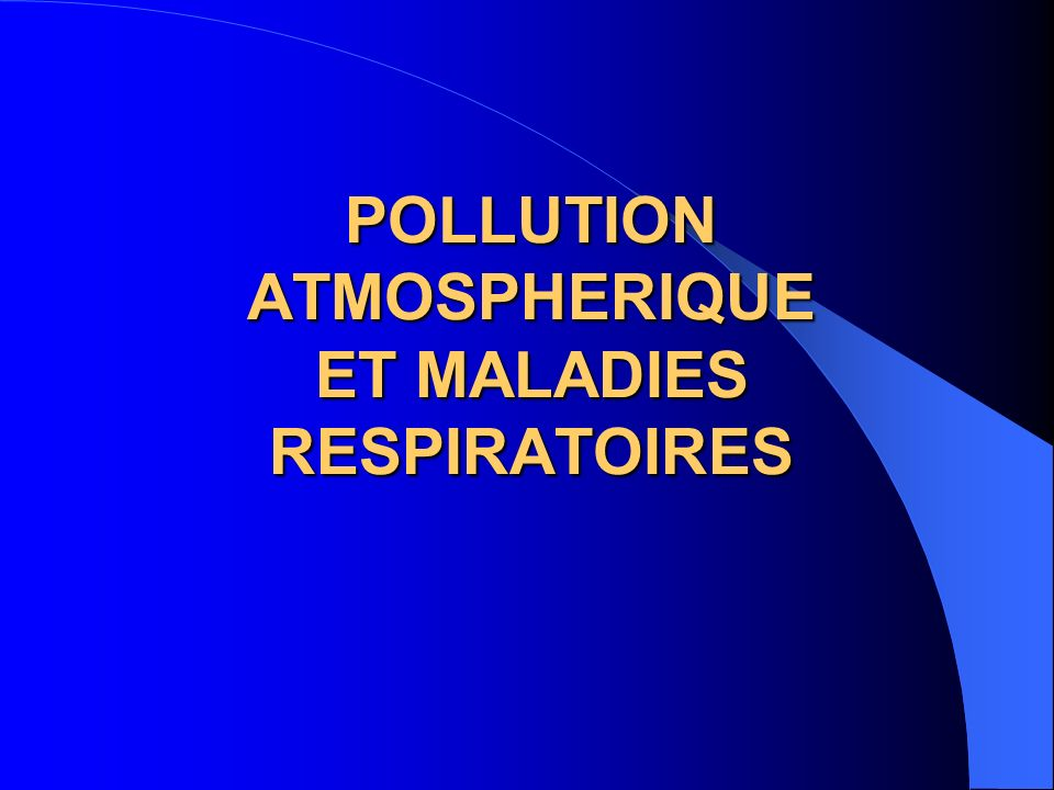 POLLUTION ATMOSPHERIQUE ET MALADIES RESPIRATOIRES