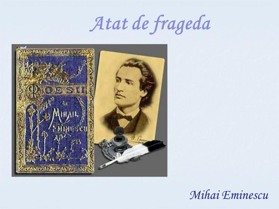 Atat de frageda Mihai Eminescu