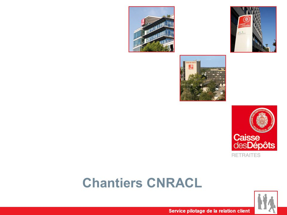 Chantiers CNRACL Service pilotage de la relation client