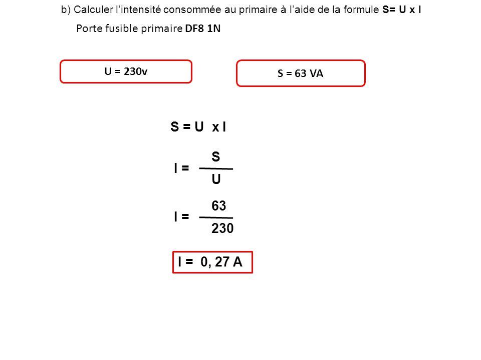 S = U x I S I = U 63 I = 230 I = 0, 27 A Porte fusible primaire DF8 1N