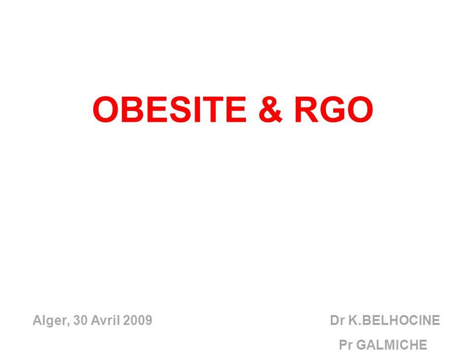 OBESITE & RGO Alger, 30 Avril 2009 Dr K.BELHOCINE.